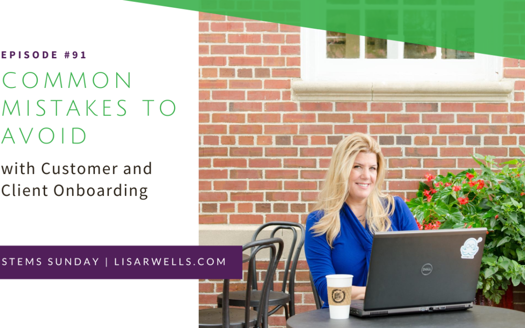 #91: Common Mistakes to Avoid with Customer and Client Onboarding