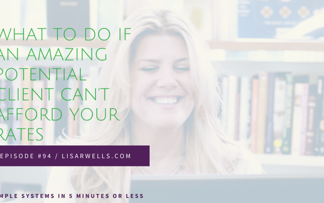 #94: What to do if an amazing potential client can't afford your rates
