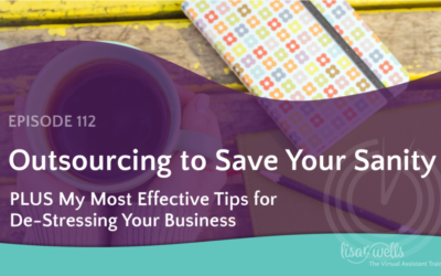 #112: Why Outsourcing Will Save Your Sanity