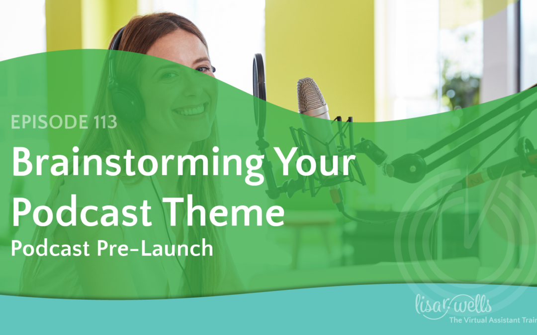 #113: Brainstorming Your Podcast Theme