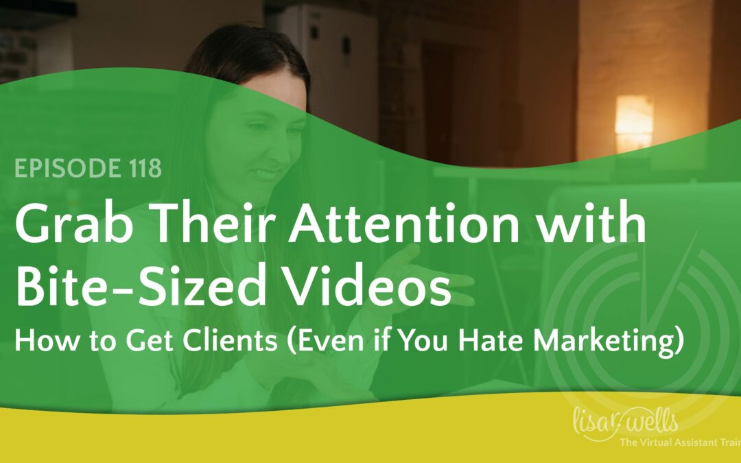 #118: Grab Their Attention with Bite-Sized Videos