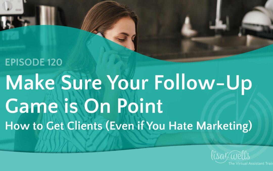 #120: How to Make Sure Your Follow-Up Game Is On Point