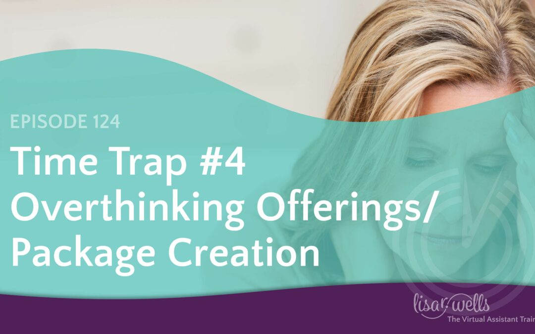 #124: Time Trap #4 – Overthinking Offerings / Package Creation